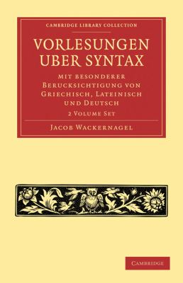 Vorlesungen Uber Syntax: Mit Besonderer Berucksichtigung Von Griechisch, Lateinisch Und Deutsch 2 Volume Paperback Set 9781108006897