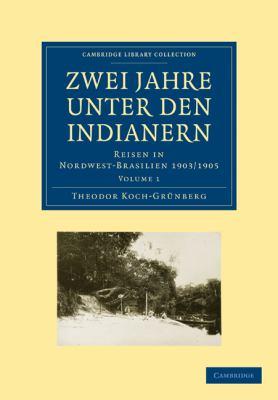 Zwei Jahre Unter Den Indianern 2 Volume Paperback Set: Volume Set: Reisen in Nordwest-Brasilien 1903/1905 9781108007443