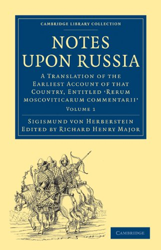 Notes Upon Russia: A Translation of the Earliest Account of That Country, Entitled Rerum Moscoviticarum Commentarii, by the Baron Sigismu 9781108008075