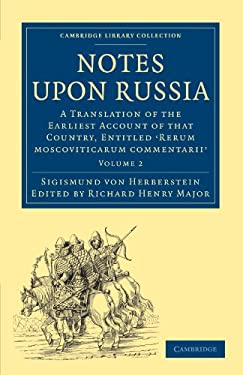 Notes Upon Russia: A Translation of the Earliest Account of That Country, Entitled Rerum Moscoviticarum Commentarii, by the Baron Sigismu 9781108008082