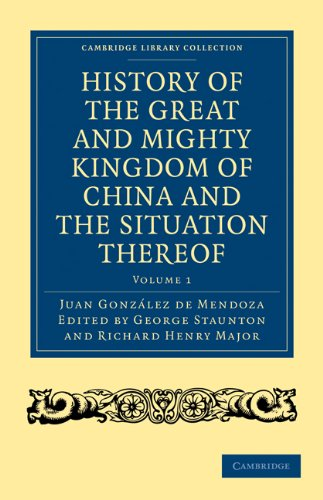 History of the Great and Mighty Kingdome of China and the Situation Thereof: Compiled by the Padre Juan Gonzalez de Mendoza and Now Reprinted from the