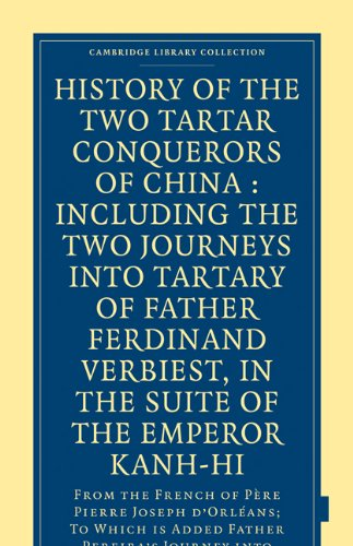 History of the Two Tartar Conquerors of China: Including the Two Journeys Into Tartary of Father Ferdinand Verhiest, in the Suite of the Emperor Kanh- 9781108008129