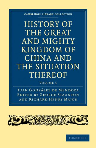 History of the Great and Mighty Kingdome of China and the Situation Thereof 2 Volume Set: Compiled by the Padre Juan Gonzalez de Mendoza and Now Repri 9781108008204