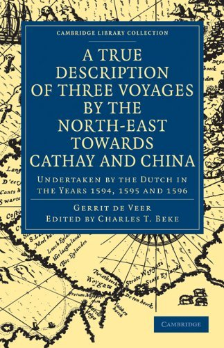 A True Description of Three Voyages by the North-East Towards Cathay and China: Undertaken by the Dutch in the Years 1594, 1595 and 1596 9781108008464