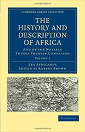 The History and Description of Africa: And of the Notable Things Therein Contained