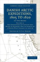 Danish Arctic Expeditions, 1605 to 1620; Volume 2: The Expeditions of Captain Jens Munk to Hudson's Bay in Search of a North-West