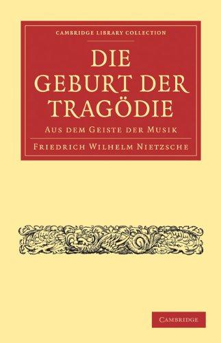 Die Geburt der Tragodie: Aus Dem Geiste der Musik 9781108015424