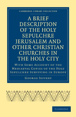 A   Brief Description of the Holy Sepulchre Jerusalem and Other Christian Churches in the Holy City: With Some Account of the Mediaeval Copies of the