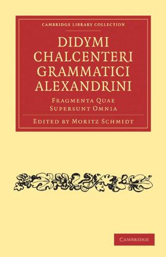 Didymi Chalcenteri Grammatici Alexandrini: Fragmenta Quae Supersunt Omnia 9781108016247