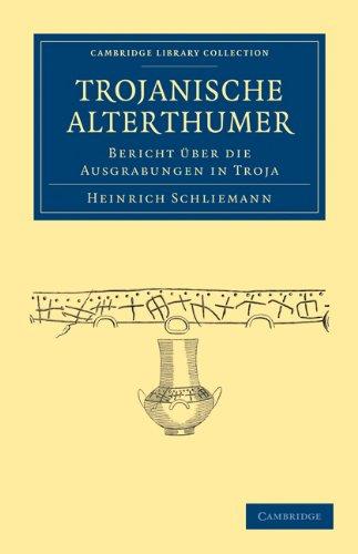Trojanische Alterthumer: Bericht Uber Die Ausgrabungen in Troja 9781108017039