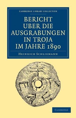 Bericht Uber die Ausgrabungen In Troja Im Jahre 1890 9781108017190