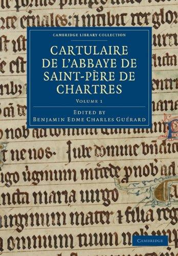 Cartulaire de L'Abbaye de Saint-Pere de Chartres: Volume 1 9781108019408