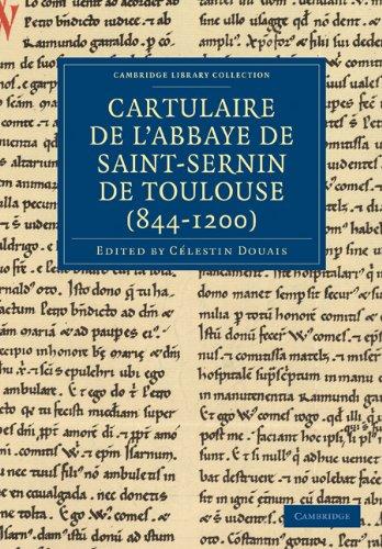 Cartulaire de L'Abbaye de Saint-Sernin de Toulouse (844 1200) 9781108019859
