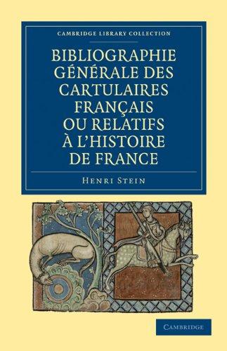 Bibliographie Generale Des Cartulaires Francais Ou Relatifs A L'Histoire de France 9781108019866