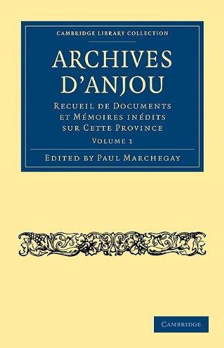 Archives D'Anjou: Recueil de Documents Et Memoires Inedits Sur Cette Province 9781108021784