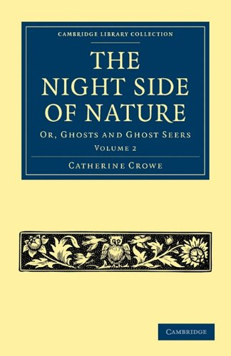 The Night Side of Nature: Or, Ghosts and Ghost Seers 9781108027502