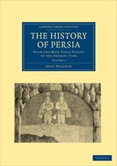 The History of Persia: From the Most Early Period to the Present Time