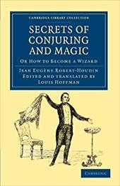 Secrets of Conjuring and Magic: Or How to Become a Wizard