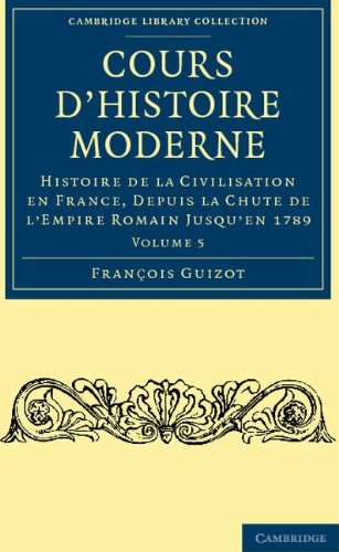 Cours D'Histoire Moderne: Histoire de La Civilisation En France, Depuis La Chute de L'Empire Romain Jusqu'en 1789 9781108034951