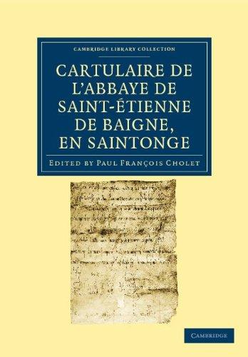 Cartulaire de L'Abbaye de Saint-Etienne de Baigne, En Saintonge 9781108035255