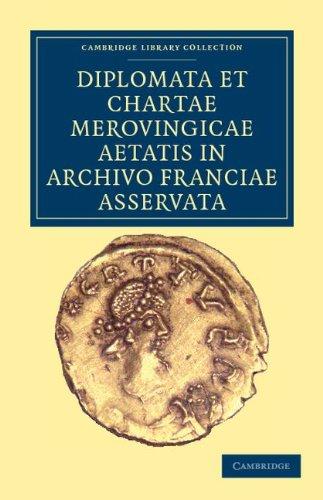 Diplomata Et Chartae Merovingicae Aetatis in Archivo Franciae Asservata 9781108035330