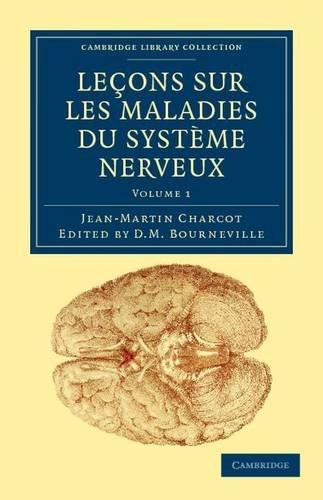 Lecons Sur Les Maladies Du Systeme Nerveux: Faites a la Salpetriere 9781108038461