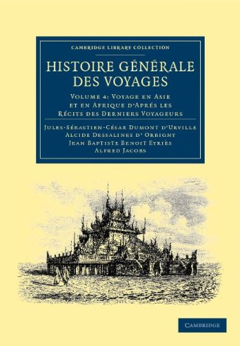 Histoire Generale Des Voyages Par Dumont D'Urville, D'Orbigny, Eyries Et A. Jacobs 9781108039123