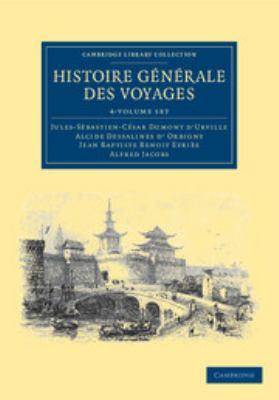 Histoire Generale Des Voyages Par Dumont D'Urville, D'Orbigny, Eyries Et A. Jacobs 4 Volume Set 9781108039130