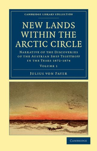 New Lands Within the Arctic Circle: Narrative of the Discoveries of the Austrian Ship Tegetthoff in the Years 1872 1874 9781108041447