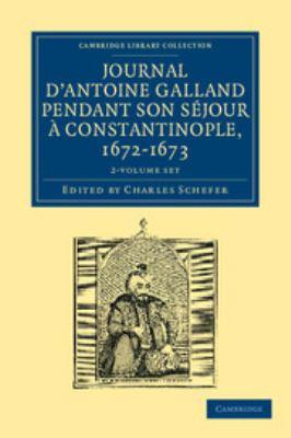 Journal D'Antoine Galland Pendant Son S Jour Constantinople, 1672 1673 2 Volume Paperback Set 9781108042406
