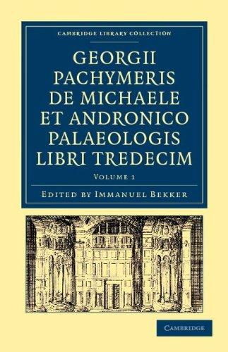 Georgii Pachymeris De Michaele Et Andronico Palaeologis Libri Tredecim 9781108043274