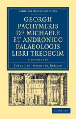 Georgii Pachymeris de Michaele Et Andronico Palaeologis Libri Tredecim 2 Volume Set 9781108043298
