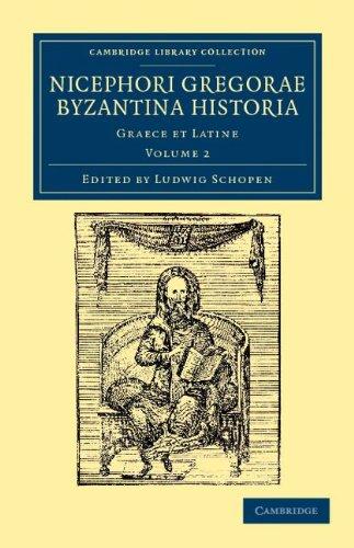 Nicephori Gregorae Byzantina Historia: Graece Et Latine 9781108043632