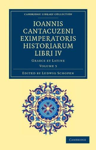 Ioannis Cantacuzeni Eximperatoris Historiarum Libri IV: Graece Et Latine 9781108043724