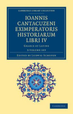 Ioannis Cantacuzeni Eximperatoris Historiarum Libri IV 3 Volume Set: Graece Et Latine 9781108043731