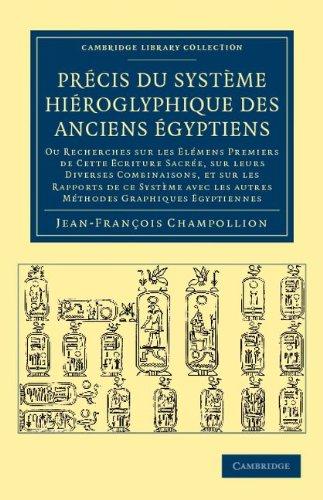 Precis Du Systeme Hieroglyphique Des Anciens Egyptiens: Ou Recherches Sur Les Elemens Premiers De Cette Ecriture Sacree, Sur Leurs Diverses Vombinaiso 9781108043908