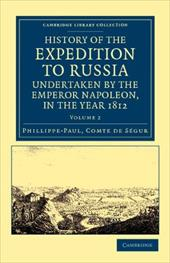 History of the Expedition to Russia, Undertaken by the Emperor Napoleon, in the Year 1812 18306795