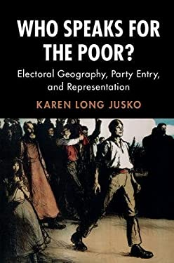 Who Speaks for the Poor?: Electoral Geography, Party Entry, and Representation (Cambridge Studies in Comparative Politics)