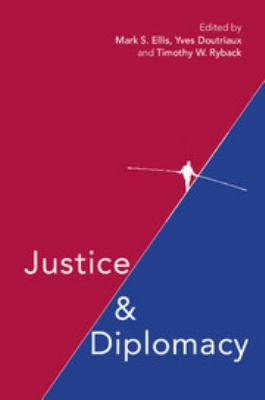 Justice and Diplomacy: Resolving Contradictions in Diplomatic Practice and International Humanitarian Law