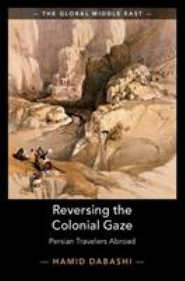 Reversing the Colonial Gaze: Persian Travelers Abroad (The Global Middle East)