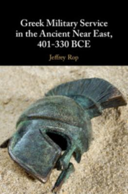 Greek Military Service in the Ancient Near East, 401-330 BCE