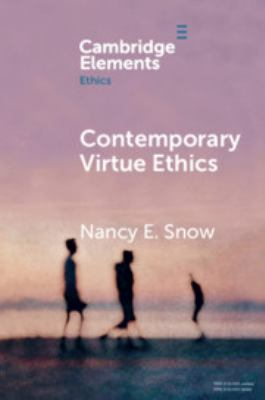 Contemporary Virtue Ethics (Elements in Ethics)