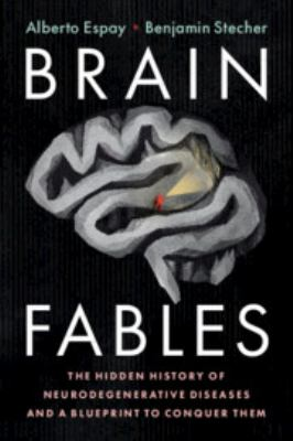 Brain Fables: The Hidden History of Neurodegenerative Diseases and a Blueprint to Conquer Them