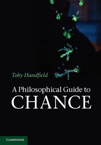 A Philosophical Guide to Chance: Physical Probability. by Toby Handfield 9781107607354