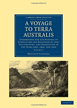 A Voyage to Terra Australis: Undertaken for the Purpose of Completing the Discovery of That Vast Country, and Prosecuted in the Years 1801, 1802, a 9781108018197