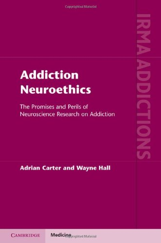 Addiction Neuroethics: The Promises and Perils of Neuroscience Research on Addiction 9781107003248