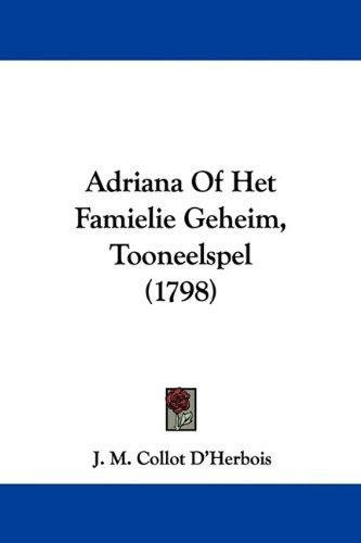 Adriana of Het Famielie Geheim, Tooneelspel (1798) 9781104607067