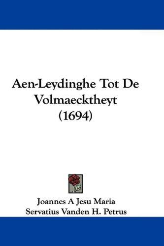 Aen-Leydinghe Tot de Volmaecktheyt (1694) 9781104607401