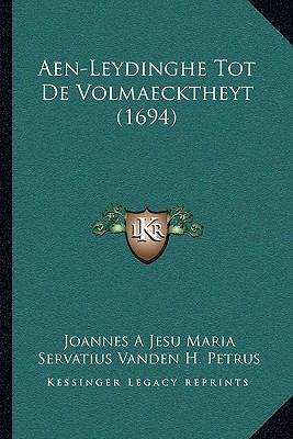 Aen-Leydinghe Tot de Volmaecktheyt (1694) 9781104713157