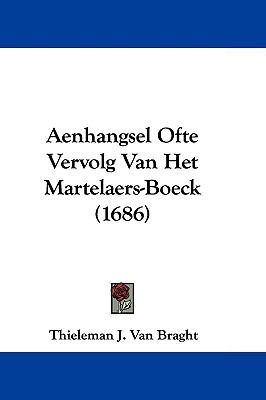 Aenhangsel Ofte Vervolg Van Het Martelaers-Boeck (1686) 9781104692988